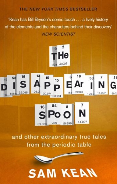 The Disappearing Spoon...and other true tales from the PeriodicTable