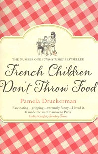 French Children Don't Throw Food by Pamela Druckerman (9780552779173) - PaperBack - Biographies General Biographies