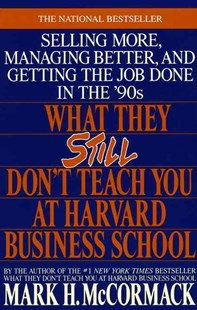 What They Still Don't Teach Harvard Business School by Mark H. McCormack (9780553349610) - PaperBack - Biographies Business