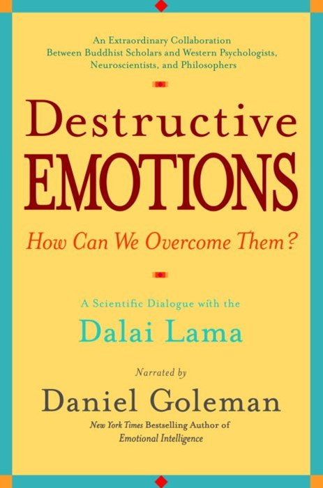 Destructive Emotions - How Can We Overcome Them?