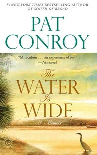 The Water Is Wide by Conroy, Pat, Pat Conroy (9780553381573) - PaperBack - Biographies General Biographies