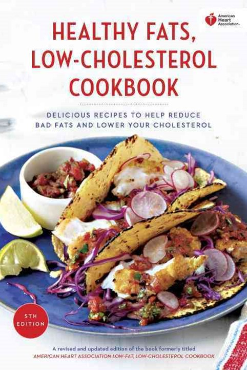 American Heart Association Healthy Fats, Low-Cholesterol Cookbook