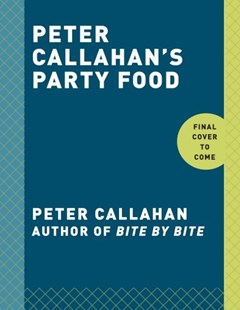 Peter Callahan's Party Food by Peter Callahan, Kate Spade (9780553459715) - HardCover - Cooking Cooking Reference