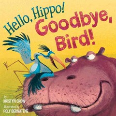 Hello, Hippo! Goodbye, Bird!