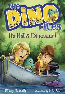 The Dino Files #3 It's Not A Dinosaur! by Stacy McAnulty, Mike Boldt (9780553521979) - HardCover - Children's Fiction Older Readers (8-10)