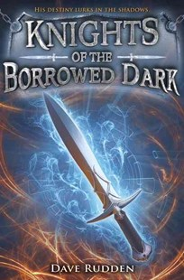 Knights of the Borrowed Dark by Dave Rudden (9780553522976) - HardCover - Children's Fiction Older Readers (8-10)