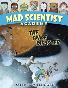 Mad Scientist Academy: The Space Disaster by Matthew McElligott (9780553523829) - HardCover - Children's Fiction Intermediate (5-7)