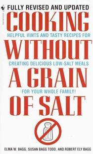 Cooking Without a Grain of Salt by Elma W. Bagg, Susan Bagg Todd, Robert Ely Bagg (9780553579512) - PaperBack - Cooking Health & Diet