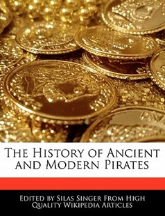 The History of Ancient and Modern Pirates by Silas Singer (9780554119724) - PaperBack - History