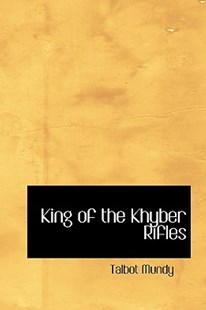King of the Khyber Rifles by Talbot Mundy (9780554313306) - HardCover - Modern & Contemporary Fiction Literature