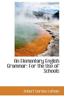 An Elementary English Grammar by Robert Gordon Latham (9780554404868) - PaperBack - History