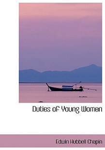Duties of Young Women by E H Chapin (9780554413587) - HardCover - History