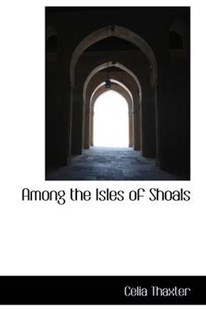 Among the Isles of Shoals by Celia Thaxter (9780554415864) - HardCover - History