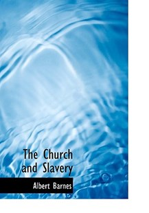 The Church and Slavery by Albert Barnes (9780554468914) - HardCover - History