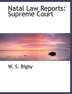 Natal Law Reports by W S Bigby (9780554482248) - HardCover - History