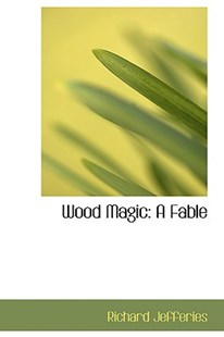 Wood Magic by Richard Jefferies (9780554483764) - HardCover - History