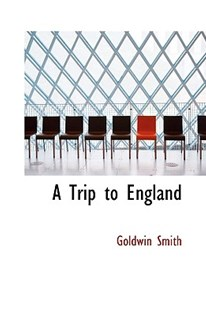 A Trip to England by Goldwin Smith (9780554510415) - HardCover - History