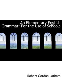 An Elementary English Grammar by Robert Gordon Latham (9780554552927) - HardCover - History