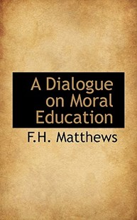 A Dialogue on Moral Education by Frank Herbert Matthews (9780554609072) - HardCover - History