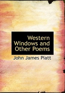 Western Windows and Other Poems by John James Piatt (9780554621883) - HardCover - History