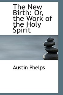 The New Birth by Austin Phelps (9780554637396) - PaperBack - Religion & Spirituality Christianity