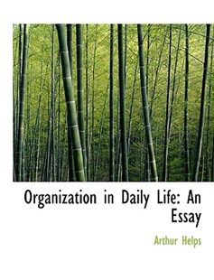Organization in Daily Life by Arthur Helps (9780554740652) - HardCover - History