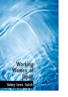 Working Women of Japan by Sidney Lewis Gulick (9780554799421) - PaperBack - History