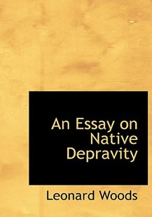 An Essay on Native Depravity by Leonard Woods (9780554814391) - HardCover - History