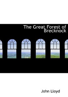 The Great Forest of Brecknock by John Lloyd CBE (9780554873763) - HardCover - History