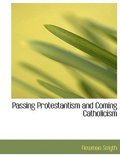 Passing Protestantism and Coming Catholicism by Newman Smyth (9780554915678) - PaperBack - History