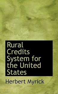 Rural Credits System for the United States by Herbert Myrick (9780554928418) - HardCover - History