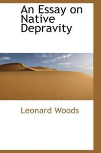 An Essay on Native Depravity by Leonard Woods (9780554955643) - HardCover - History