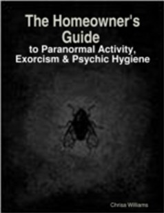 (ebook) Homeowner's Guide to Paranormal Activity, Exorcism & Psychic Hygiene - Reference