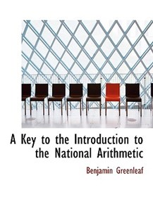 A Key to the Introduction to the National Arithmetic by Benjamin Greenleaf (9780559013959) - PaperBack - History