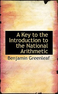 A Key to the Introduction to the National Arithmetic by Benjamin Greenleaf (9780559014031) - HardCover - History