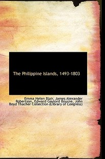The Philippine Islands, 1493-1803 by Emma Helen Blair (9780559178641) - HardCover - History Asia