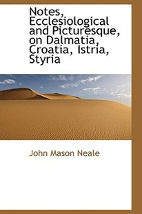 Notes, Ecclesiological and Picturesque, on Dalmatia, Croatia, Istria, Styri by John Mason Neale (9780559211041) - HardCover - History