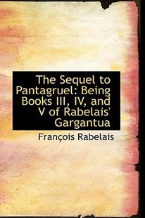 The Sequel to Pantagruel by Francois Rabelais (9780559304866) - PaperBack - History