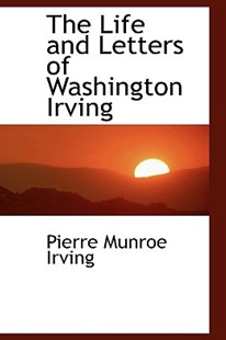 The Life and Letters of Washington Irving by Pierre Munroe Irving (9780559319129) - PaperBack - Biographies General Biographies