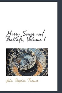 Merry Songs and Ballads, Volume I by John Stephen Farmer (9780559374944) - PaperBack - History