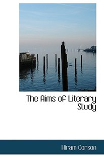 The Aims of Literary Study by Hiram Corson (9780559398711) - PaperBack - History