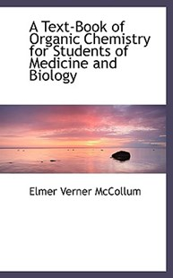 A Text-Book of Organic Chemistry for Students of Medicine and Biology by Elmer Verner McCollum (9780559442056) - HardCover - History