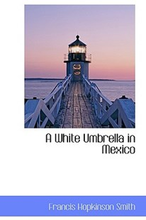 A White Umbrella in Mexico by Francis Hopkinson Smith (9780559453816) - PaperBack - History