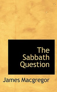 The Sabbath Question by James MacGregor (9780559574672) - HardCover - Reference Law