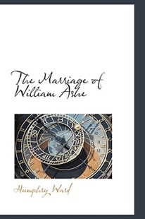 The Marriage of William Ashe by Humphry Ward (9780559651403) - HardCover - History