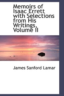 Memoirs of Isaac Errett with Selections from His Writings, Volume II by James Sanford Lamar (9780559671777) - PaperBack - History