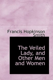 The Veiled Lady, and Other Men and Women by Francis Hopkinson Smith (9780559766039) - HardCover - Modern & Contemporary Fiction Literature