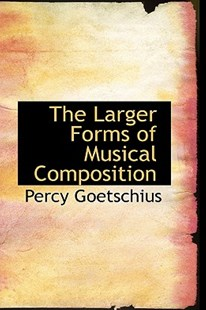 The Larger Forms of Musical Composition by Percy Goetschius (9780559793264) - PaperBack - Entertainment Music General