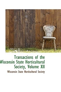 Transactions of the Wisconsin State Horticultural Society, Volume XII by Wisconsin State Horticultural Society (9780559837012) - PaperBack - History