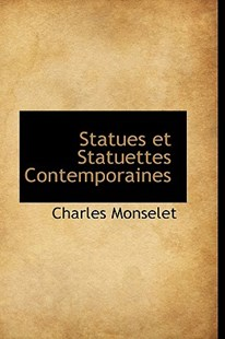 Statues Et Statuettes Contemporaines by Charles Monselet (9780559874123) - HardCover - History